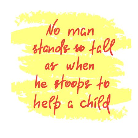 No man stands so tall as when he stoops to help a child, handwritten motivational quote. Imagens - 99822805