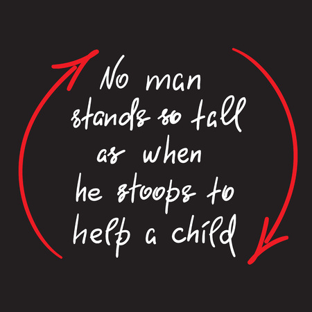 No man stands so tall as when he stoops to help a child, handwritten motivational quote. Stock fotó - 99822810