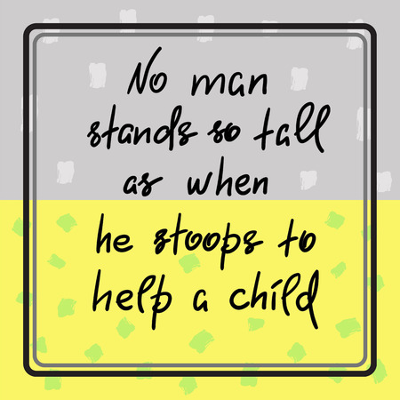 No man stands so tall as when he stoops to help a child, handwritten motivational quote. Stock fotó - 99822814