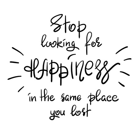 Stop looking for happiness in the same place you lost handwritten motivational quote. Print for inspiring poster, t-shirt, bag, cups, greeting postcard, flyer, sticker, sweatshirt. Simple slogan