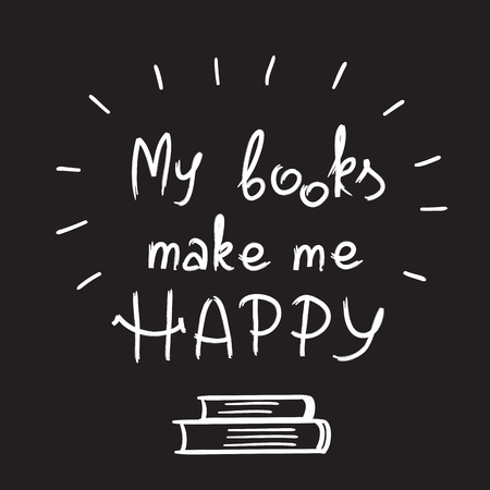 My books make me happy - handwritten motivational quote. Print for inspiring poster, t-shirt, bags, logo, postcard, flyer, sticker, sweatshirt. Simple funny vector sign. Foto de archivo - 100193251