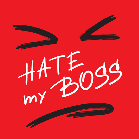 Hate my Boss - emotional handwritten quote. Print for poster, t-shirt, bag, logo, postcard, flyer, sticker, sweatshirt, cups. Simple original vector Illustration