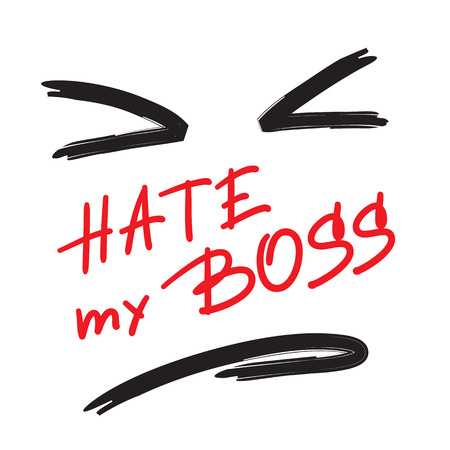 Hate my Boss - emotional handwritten quote. Print for poster, t-shirt, bag, logo, postcard, flyer, sticker, sweatshirt, cups. Simple original vector Ilustração