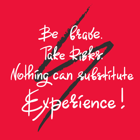 Be brave. Take Risks. Nothing can substitute - handwritten motivational quote. Print for inspiring poster, t-shirt, bag, cups, greeting postcard, flyer, sticker. Simple vector sign