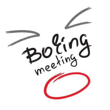 Boring meeting - emotional handwritten quote. Illustration