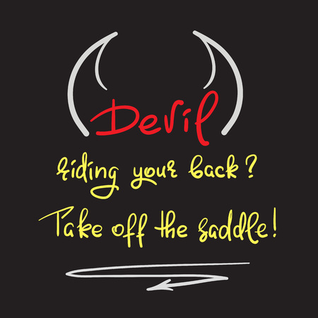 Devil riding your back take off the saddle   on handwritten motivational quote.