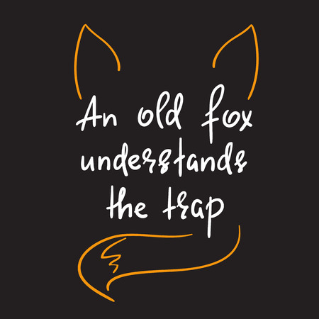An old fox understands the trap handwritten quote Illustration