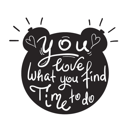 You love what you find time to do - funny handwritten quote.