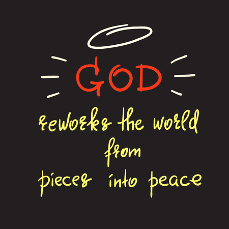 God reworks the world from pieces into peace - motivational quote lettering, religious poster. Print for poster, prayer book, church leaflet, t-shirt, postcard, sticker. Simple cute vector Vectores