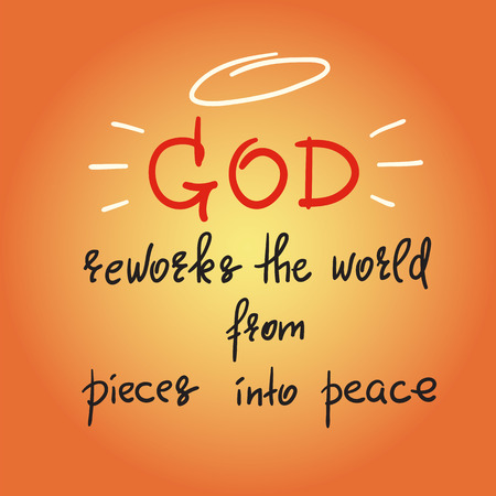 God reworks the world from pieces into peace - motivational quote lettering, religious poster. Print for poster, prayer book, church leaflet, t-shirt, postcard, sticker. Simple cute vector Stockfoto - 101079453