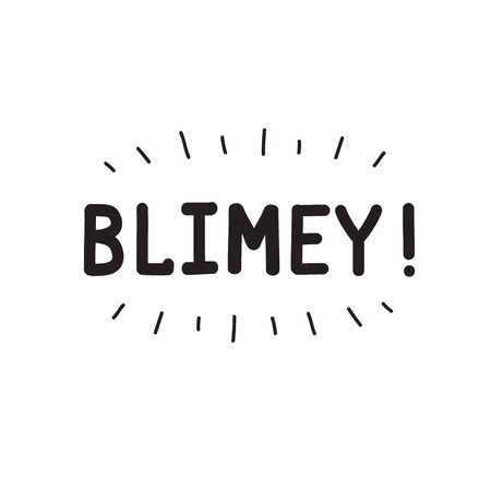 Blimey! - emotional handwritten quote. Print for poster, t-shirt, bag, logo, postcard, flyer, sticker, sweatshirt, cups. Exclamation, slang. Simple original vector Фото со стока - 101303147