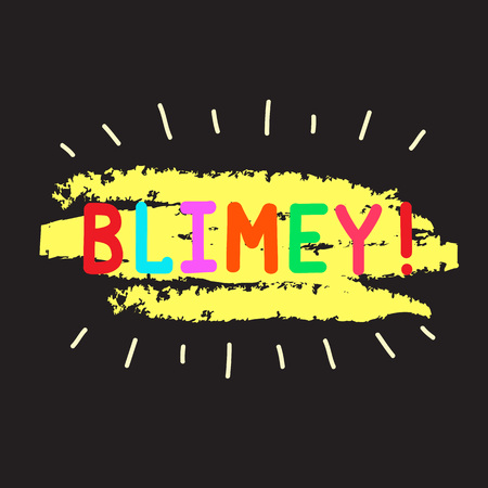 Blimey! - emotional handwritten quote. Print for poster, t-shirt, bag, logo, postcard, flyer, sticker, sweatshirt, cups. Exclamation, slang. Simple original vector Иллюстрация