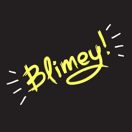 Blimey! - citation manuscrite émotionnelle. Imprimer pour affiche, t-shirt, sac, logo, carte postale, flyer, autocollant, sweat-shirt, tasses. Exclamation, argot. Vecteur original simple