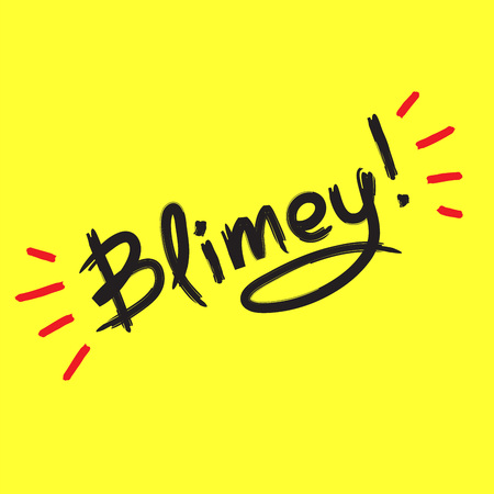 Blimey! - emotional handwritten quote. Print for poster, t-shirt, bag, logo, postcard, flyer, sticker, sweatshirt, cups. Exclamation, slang. Simple original vector Illustration