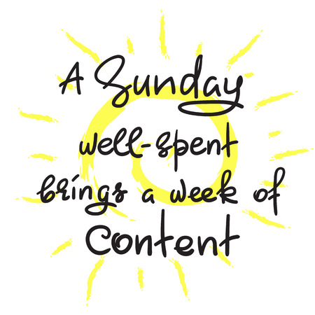A Sunday well-spent brings a week of content - funny handwritten quote. Print for inspiring and motivational poster, t-shirt, bag, greeting postcard, flyer, sticker, sweatshirt, cups.