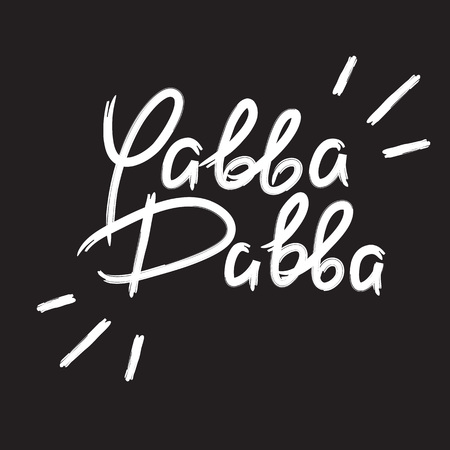 Yabba Dabba - emotional handwritten quote. Print for poster, t-shirt, bag, postcard, flyer, sticker, sweatshirt, cups. Exclamation, slang. Simple original vector