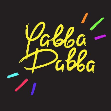 Yabba Dabba - emotional handwritten quote. Print for poster, t-shirt, bag, logo, postcard, flyer, sticker, sweatshirt, cups. Exclamation, slang. Simple original vector
