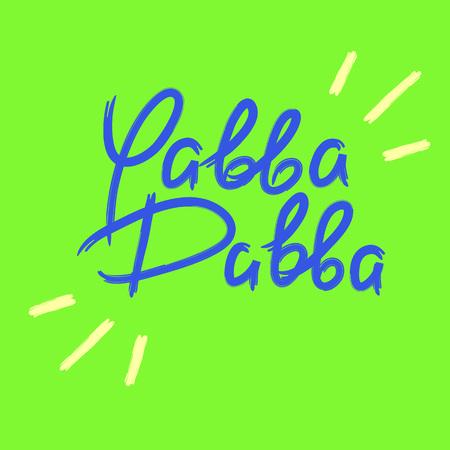 Yabba Dabba - emotional handwritten quote. Print for poster, t-shirt, bag,   postcard, flyer, sticker, sweatshirt, cups. Exclamation, slang. Simple original vector