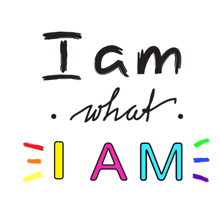 I am what I am - handwritten motivational quote. Print for inspiring poster, t-shirt, bag, cups, greeting postcard, flyer, sticker. Simple vector sign Illustration