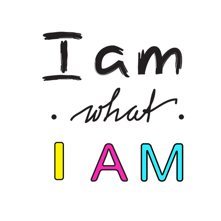 I am what I am - handwritten motivational quote. Print for the inspiring poster, t-shirt, bag, cups, greeting postcard, flyer, sticker. Illustration