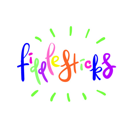 Fiddlesticks - emotional handwritten quote. Print for poster, t-shirt, bag, logo, postcard, flyer, sticker, sweatshirt, cups. Exclamation, slang. Simple original vector