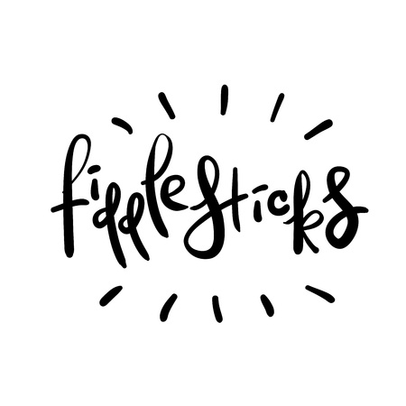 Fiddlesticks - emotional handwritten quote. Print for poster, t-shirt, bag, logo, postcard, flyer, sticker, sweatshirt, cups. Exclamation, slang. Simple original vector