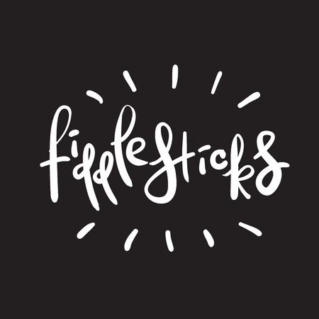 Fiddlesticks - emotional handwritten quote. Print for poster, t-shirt, bag,  postcard, flyer, sticker, sweatshirt, cups. Exclamation, slang. Simple original vector 向量圖像