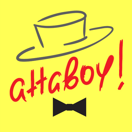 Attaboy - emotional handwritten quote. Print for poster t-shirt bag logo postcard flyer, sticker, sweatshirt, cups. Exclamation, slang. Simple original vector Illustration