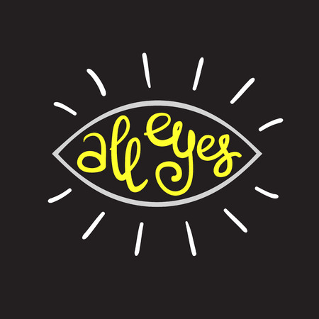 All eyes - handwritten funny motivational quote, English phraseologism, idiom. Print for inspiring poster, t-shirt, bag, cups, greeting postcard, flyer, sticker, logo. Simple vector sign Illustration