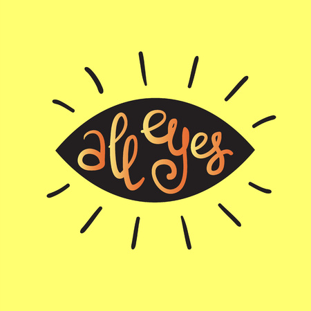All eyes - handwritten funny motivational quote, English phraseologism, idiom. Print for inspiring poster, t-shirt, bag, cups, greeting postcard, flyer, sticker, logo. Simple vector sign Иллюстрация