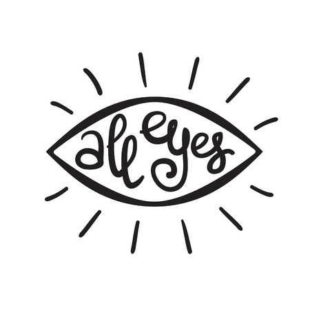 All eyes - handwritten funny motivational quote, English phraseologism, idiom. Print for inspiring poster, t-shirt, bag, cups, greeting postcard, flyer, sticker, logo. Simple vector sign 向量圖像