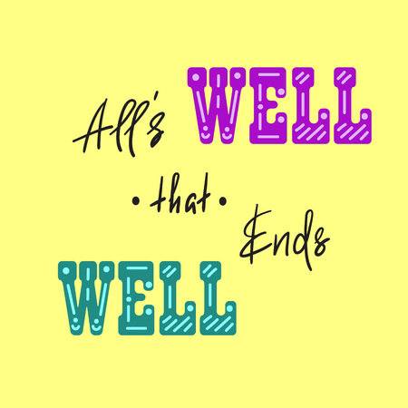 All's well that ends with a well-handwritten motivational quote. Print for inspiring poster, t-shirt, bag, cups, greeting postcard, flyer, sticker. Simple vector sign