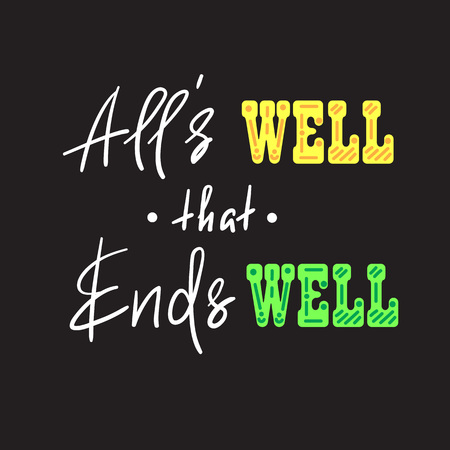 Alls well that ends with a well-handwritten motivational quote. Print for inspiring poster, t-shirt, bag, cups, greeting postcard, flyer, sticker. Simple vector sign