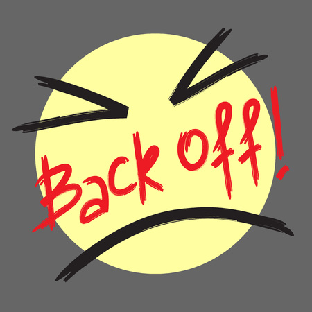 Back off! - emotional handwritten quote, American slang, urban dictionary. Print for poster, t-shirt, bag, logo, postcard, flyer, sticker, sweatshirt, cup, badge. Simple funny original vector