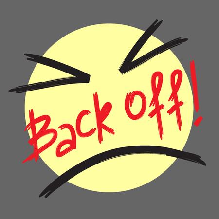 Back off! - emotional handwritten quote, American slang, urban dictionary. Print for poster, t-shirt, bag, logo, postcard, flyer, sticker, sweatshirt, cup, badge. Simple funny original vector