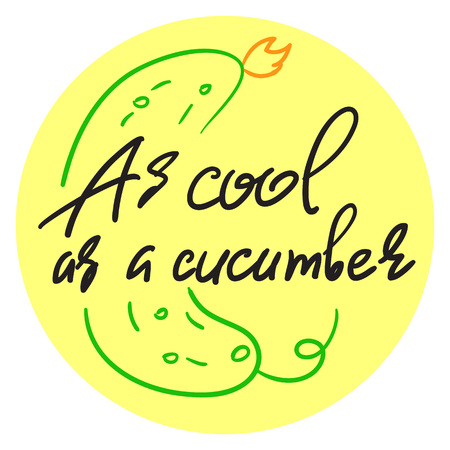 As cool as a cucumber - handwritten funny motivational quote. American slang, urban dictionary, English phraseologism, idiom. Print for inspiring poster, t-shirt, bag, cups, postcard, flyer, sticker. Illustration