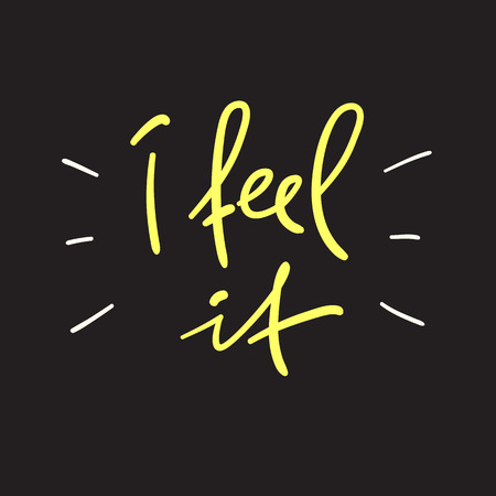 I feel it - handwritten motivational quote. Print for inspiring poster, t-shirt, bag, cups, greeting postcard, flyer, sticker, badge. Simple vector sign