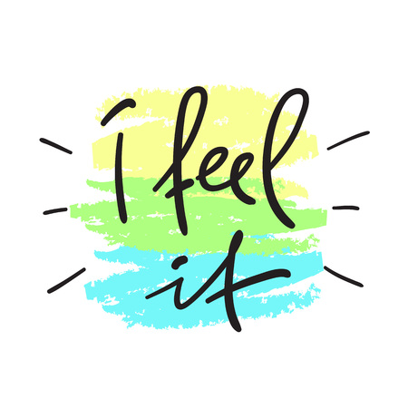I feel it - handwritten motivational quote. Print for inspiring poster, t-shirt, bag, cups, greeting postcard, flyer, sticker, badge. Simple vector sign Illustration