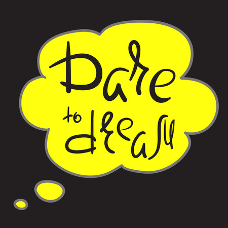 Dare to dream - handwritten motivational quote. Print for inspiring poster, t-shirt, bag, cup, greeting postcard, flyer, sticker, badge. Simple romantic vector sign Stock Vector - 104024160