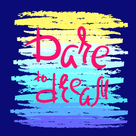 Dare to dream - handwritten motivational quote. Print for inspiring poster, t-shirt, bag, cup, greeting postcard, flyer, sticker, badge. Simple romantic vector sign Illustration
