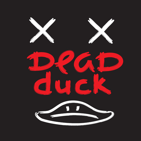 Dead duck - emotional handwritten quote, American slang, urban dictionary. Print for poster, t-shirt, bag, logo, postcard, flyer, sticker, sweatshirt, cup, badge. Simple funny original vector