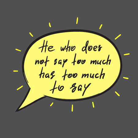 He who does not say too much has too much to say - handwritten funny motivational quote. Print for inspiring poster, t-shirt, bag, cups, greeting postcard, flyer, sticker. Simple vector sign