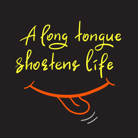 A long tongue shortens life - handwritten funny motivational quote. Print for inspiring poster, t-shirt, bag, cups, greeting postcard, flyer, sticker. Simple vector sign