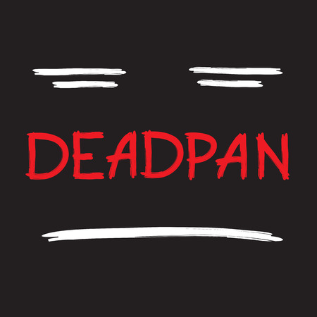Deadpan - handwritten quote, American slang, urban dictionary. Pocker-faced. Print for poster, t-shirt, bag, logo, postcard, flyer, sticker, sweatshirt, cup, badge. Emoticon expressionless smiley.