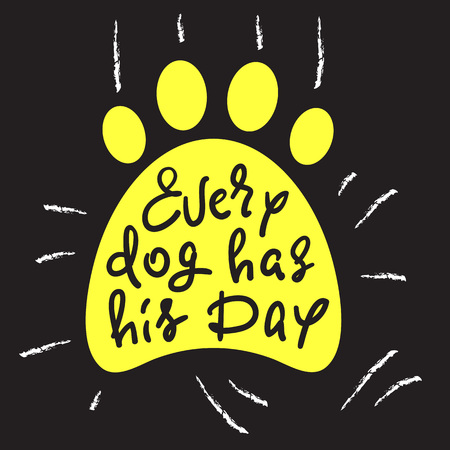Every dog ??has his day - handwritten funny motivational quote, American slang. Print for inspiring poster, t-shirt, bag, cups, greeting postcard, flyer, sticker, badge. Simple vector sign Illustration