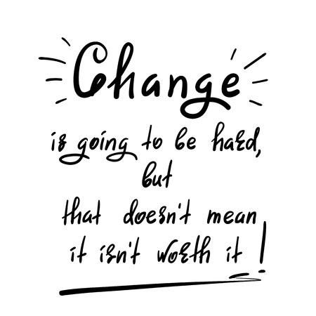 Change is going to be hard, but it's not worth it - handwritten motivational quote. Print for inspiring poster, t-shirt, bag, cups, greeting postcard, flyer, sticker, badge.