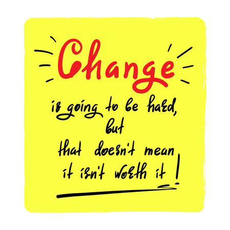 Change is going to be hard, but its not worth it - handwritten motivational quote. Print for inspiring poster, t-shirt, bag, cups, greeting postcard, flyer, sticker, badge.