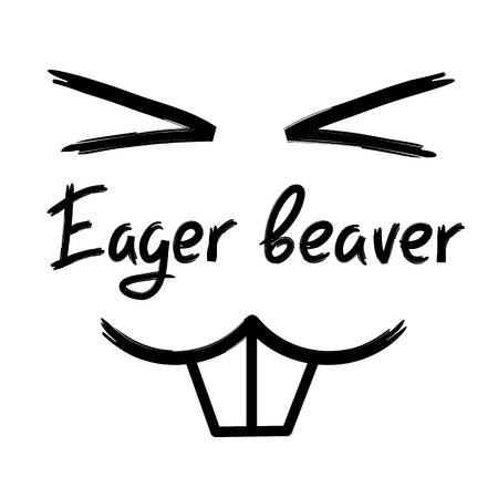 Eager beaver - handwritten funny motivational quote. American slang, urban dictionary, English phraseologism. Print for poster, t-shirt, bag, cups, postcard, flyer, sticker, building logo. Illustration