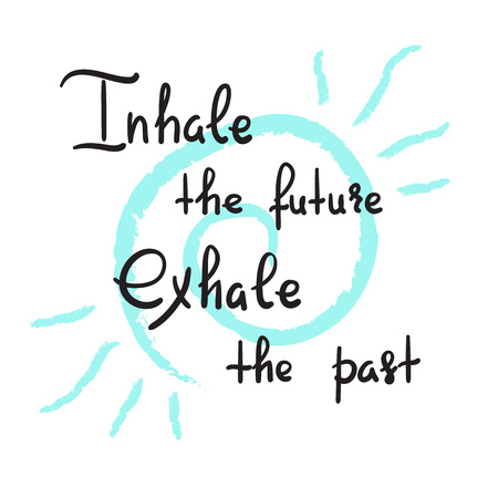 Inhale the future Exhale the past - handwritten motivational quote. Print for inspiring poster, t-shirt, bag, cups, greeting postcard, flyer, sticker, badge. Yoga studio poster. Simple vector sign