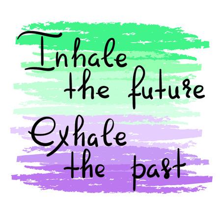 Inhala el futuro Exhala el pasado - cita motivacional escrita a mano. Impresión para póster inspirador, camiseta, bolso, tazas, postal de felicitación, volante, pegatina, insignia. Cartel de estudio de yoga. Signo de vector simple